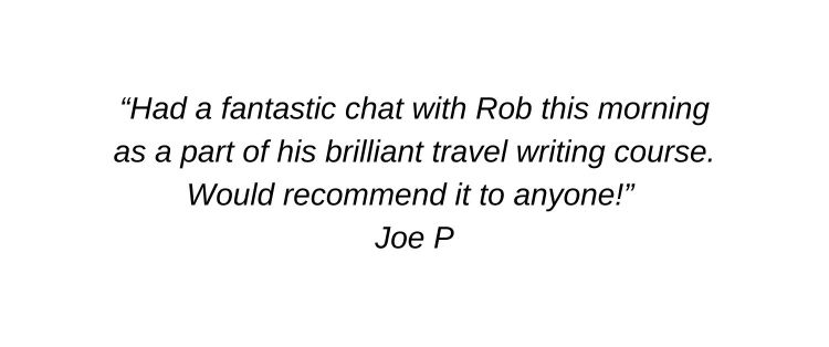 Had a fantastic chat with Rob this morning as a part of his brilliant travel writing course. Would recommend it to anyone! Joe P